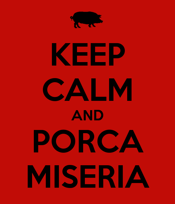 Keep calm and porca miseria