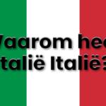 Waarom heet Italië Italië?